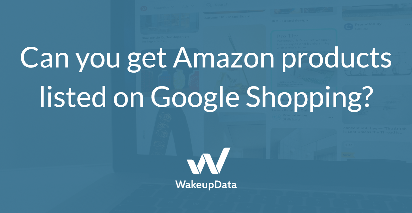 Can you get Amazon products listed on Google Shopping?