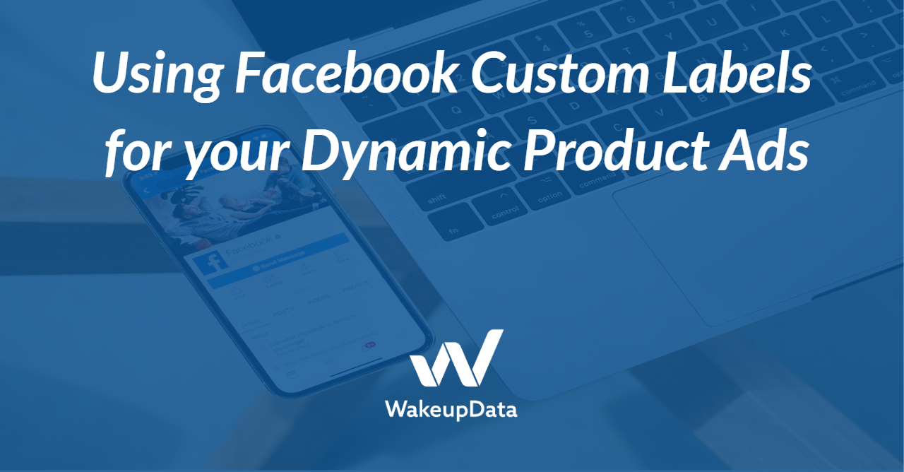 Using Facebook Custom Labels for your Dynamic Ads