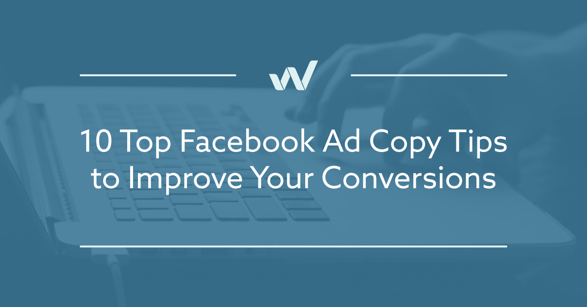 10 Top Facebook Ad Copy Tips to Improve Your Conversions