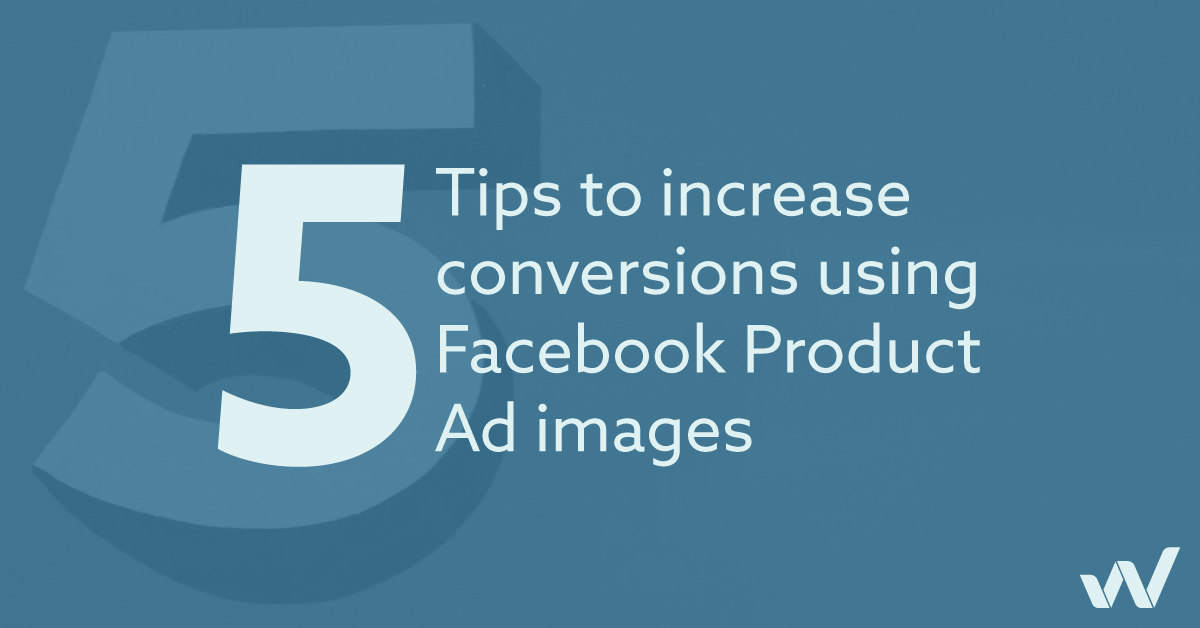 5 tips to increase conversions using Facebook Product Ad images (2021)