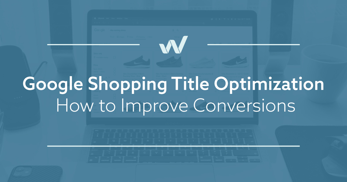 Google Shopping Title Optimization - How to Improve Conversions