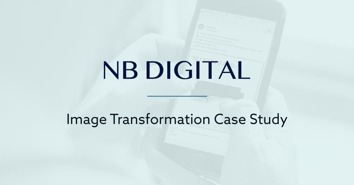 Delivering quality eCommerce experiences through Image Transformation [NB Digital Interview]