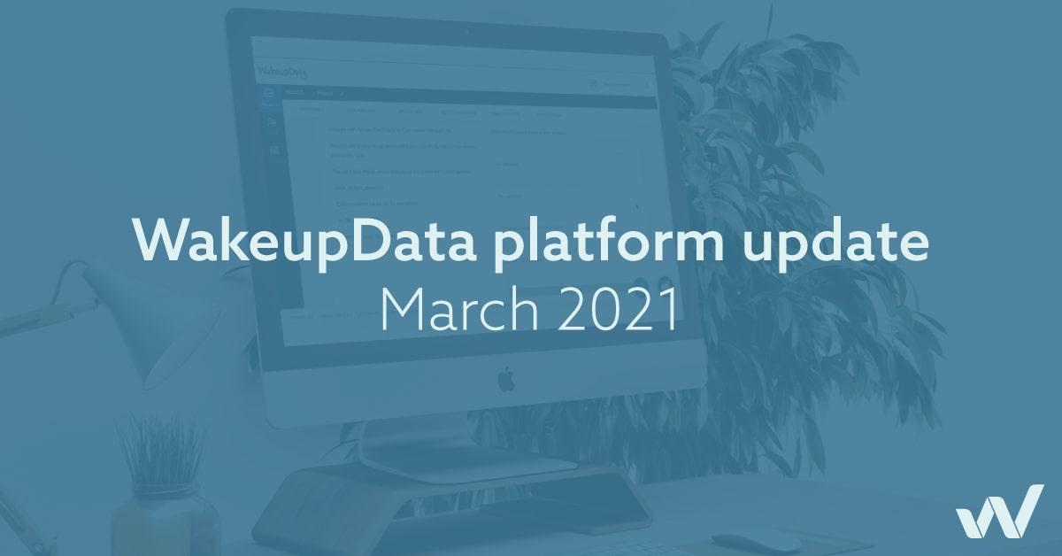 WakeupData platform update March 2021