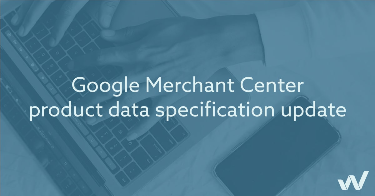 Google Merchant Center product data specification update 2021