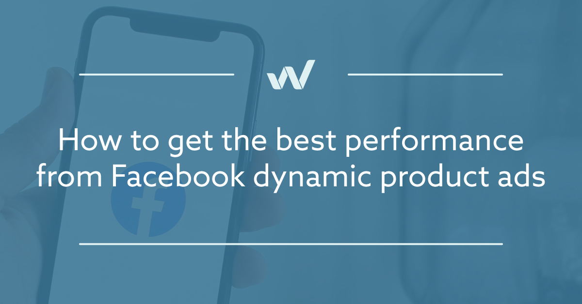 How to get the best performance from Facebook Dynamic Product Ads