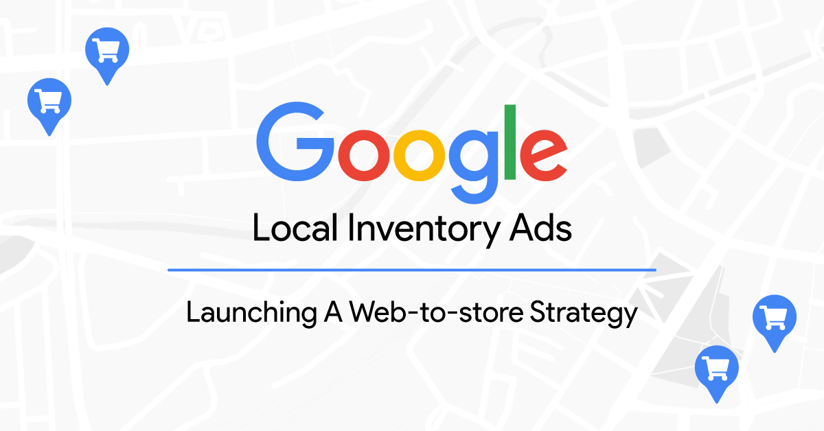 Launching a web-to-store strategy with Local Inventory Ads